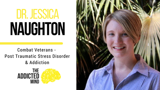 Episode 8 Combat Veterans: Post Traumatic Stress Disorder and Addiction with Dr. Jessica Naughton