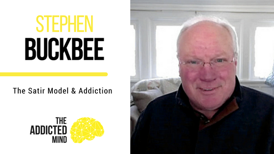 Episode 7 The Satir Model And Addiction with Steven Buckbee