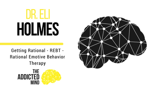 Episode 11 – Getting Rational – REBT with Eli Holmes
