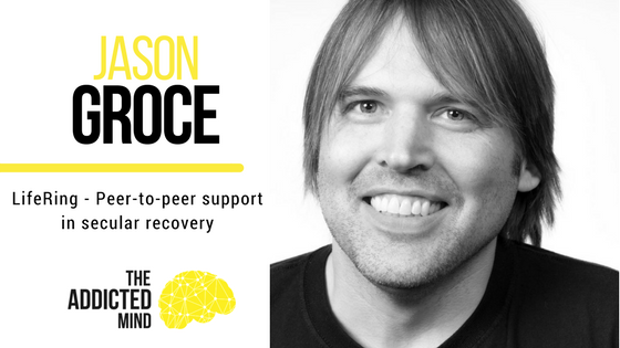 Episode 15 – LifeRing Peer-to-Peer Support in Secular Recovery with Jason Groce