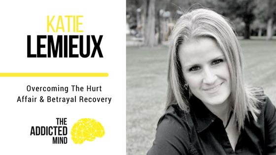 Episode 12 – Overcoming The Hurt – Affair And Betrayal Recovery with Katie Lemieux