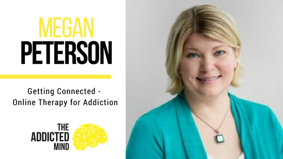 Episode 14 – Getting Connected – Online Therapy For Addiction with Megan Peterson