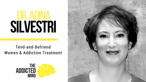 Episode 18 – Tend and Befriend Women and Addiction Treatment with Adina Silvestri