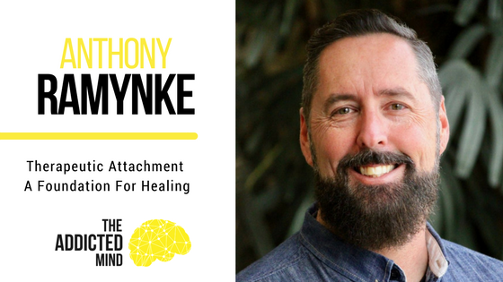 Episode 16 – Therapeutic Attachment – Foundation For Healing with Anthony Ramynke