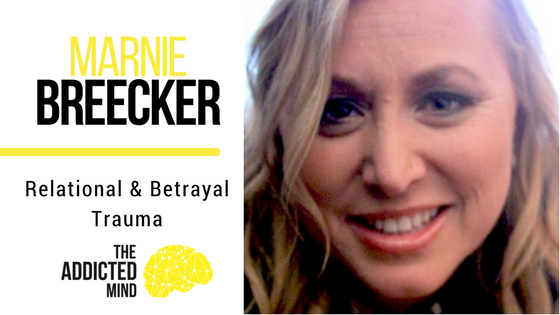 Episode 21 Relational and Betrayal Trauma with Marnie Breecker – Part One