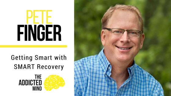 Episode 23 – Getting Smart Using Smart Recovery Support Groups with Pete Finger