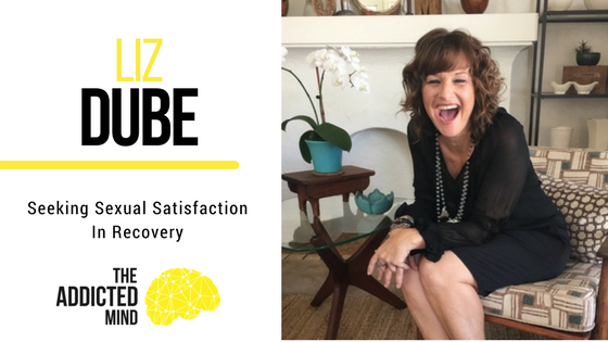 Episode 27 – Seeking Sexual Satisfaction In Recovery with Liz Dube