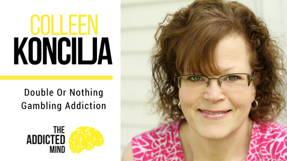 Episode 33 Double Or Nothing – Gambling Addiction with Colleen Koncilja