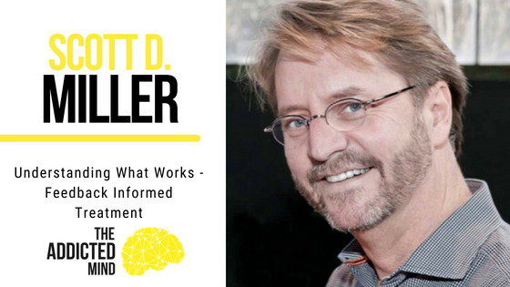 Episode 39 – Understanding What Works Feedback Informed Treatment with Scott D Miller