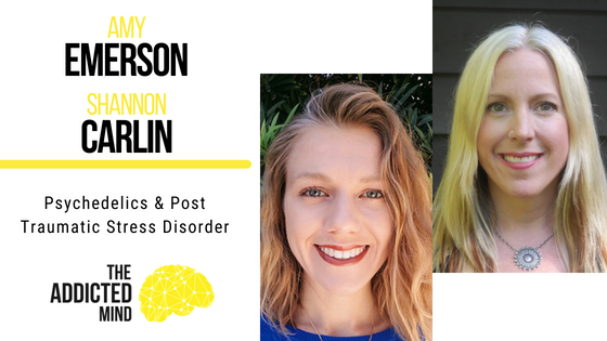 Episode 45 Psychedelics & Post Traumatic Stress Disorder with Amy Emerson and Shannon Carlin