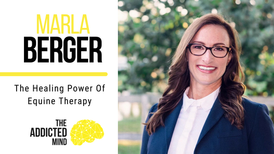 Episode 46 – The Healing Power of Equine Therapy with Marla Berger
