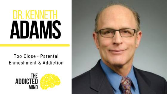 Episode 50 – Too Close – Parental Enmeshment & Addiction with Dr. Kenneth Adams