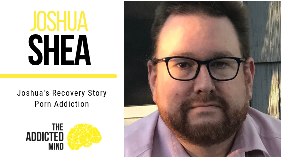 Episode 55 – Joshua's Recovery Story Porn Addiction