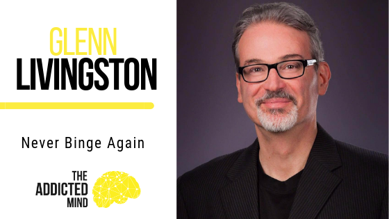 Episode 59 – Never Binge Again with Glenn Livingston