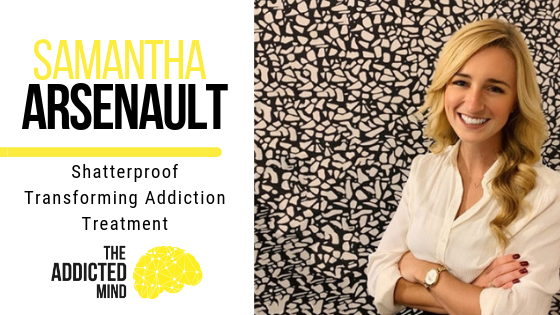 Episode 62 Shatterproof Transforming Addiction Treatment with Samantha Arsenault
