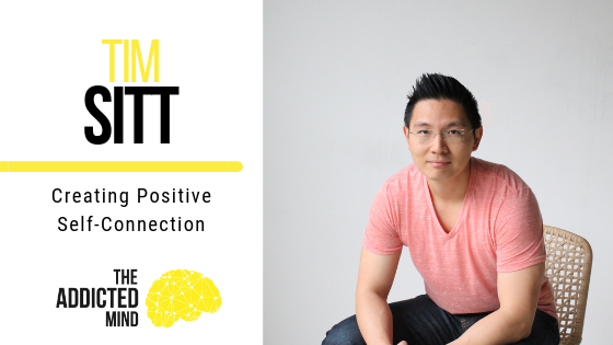 Episode 66 – Creating Positive Self-Connection with Tim Sitt
