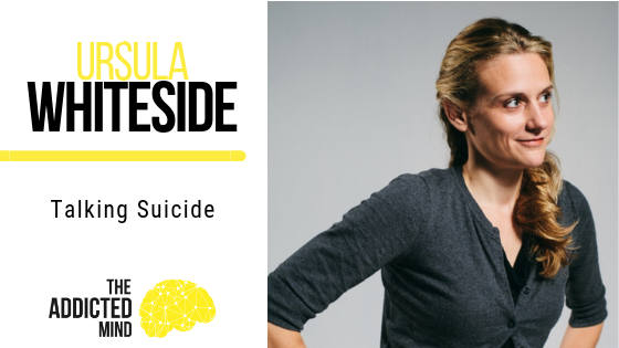 Episode 69 Talking Suicide with Ursula Whiteside