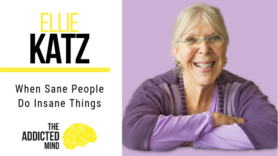 Episode 71 When Sane People Do Insane Things with Ellie Katz
