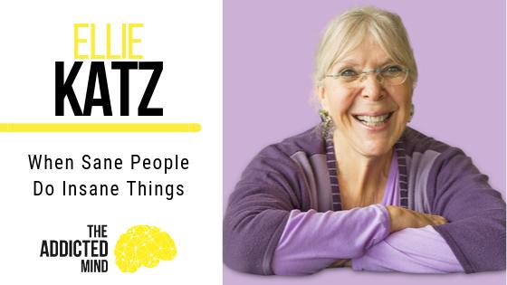 Episode 71 When Sane People Do Insane Things with Ellie Katz