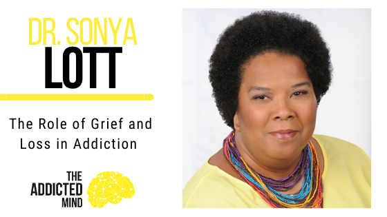 Episode 75 The Role of Grief and Loss in Addiction with Dr. Sonya Lott