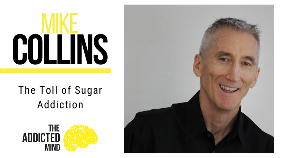 Episode 73 The Toll of Sugar Addiction with Mike Collins