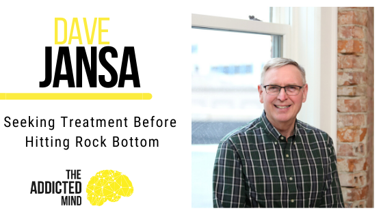 Episode 77 Seeking Treatment Before Hitting Rock Bottom with Dave Jansa