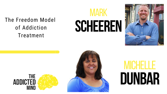 Episode 78 The Freedom Model of Addiction Treatment with Mark Scheeren & Michelle Dunbar