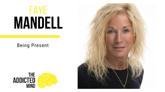 Episode 82 Being Present with Faye Mandell