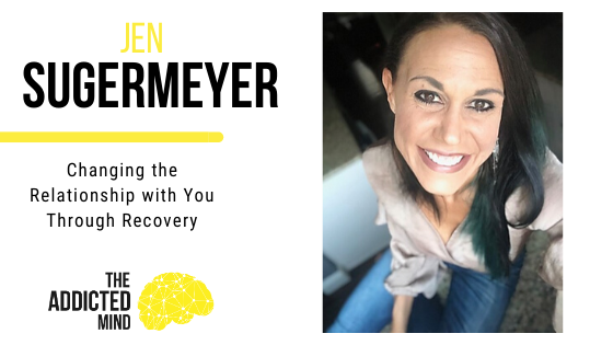 Episode 83 Changing the Relationship with You Through Recovery with Jen Sugermeyer