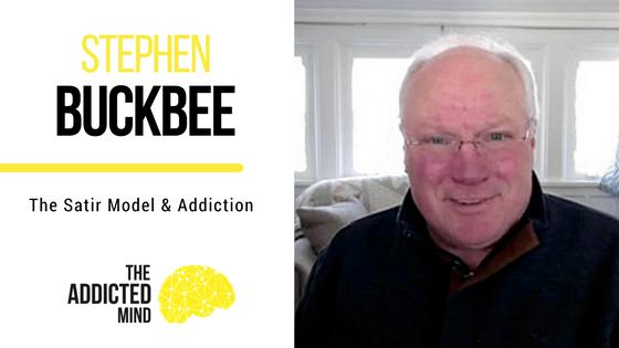 Episode 7 The Satir Model And Addiction with Steven Buckbee
