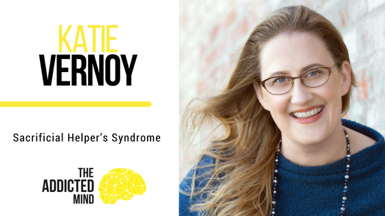 Episode 19 – Sacrificial Helpers Syndrome with Katie Vernoy