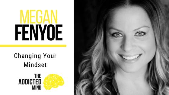 Episode 24 – Changing Your Mindset with Megan Fenyoe