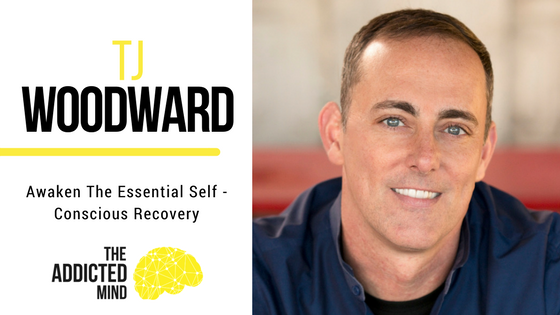 Episode 26 – Awaken The Essential Self – Conscious Recovery with TJ Woodward