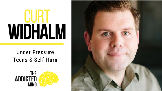 Episode 31 Under Pressure – Teens & Self-Harm with Curt Widhalm
