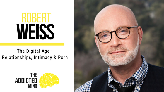 Episode 37 – The Digital Age – Relationships, Intimacy & Porn with Robert Weiss