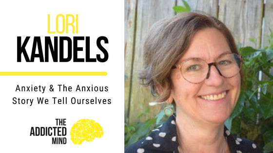 Episode 43 Anxiety & The Anxious Story We Tell Ourselves with Lori Kandels