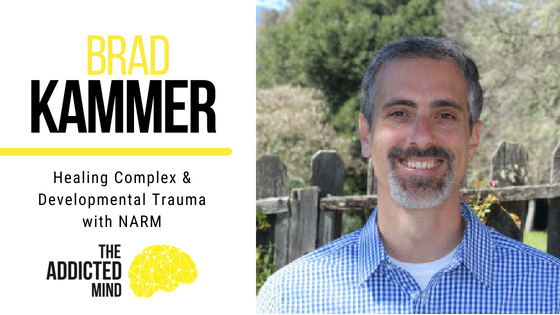 Episode 44 Healing Complex & Developmental Trauma with NARM with Brad Kammer