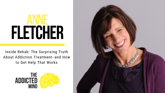 Episode 48: Inside Rehab –  The Surprising Truth About Addiction Treatment with Anne Fletcher