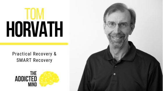 Episode 51 – Practical Recovery & SMART Recovery with Tom Horvath