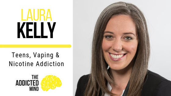 Episode 58 – Teens, Vaping & Nicotine Addiction with Laura Kelly