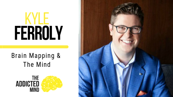 Episode 61 Brain Mapping & The Mind with Kyle Ferroly