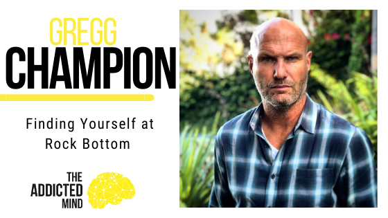 Episode 76 Finding Yourself at Rock Bottom with Gregg Champion