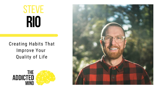 Episode 81 Creating Habits That Improve Your Quality of Life with Steve Rio