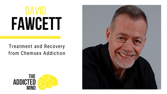 Episode 86 Treatment and Recovery from Chemsex Addiction with David Fawcett