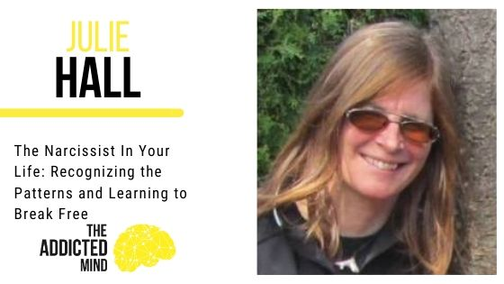 Episode 90 The Narcissist In Your Life: Recognizing the Patterns and Learning to Break Free with Julie Hall