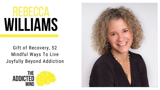 92 Gift of Recovery: 52 Mindful Ways To Live Joyfully Beyond Addiction with Rebecca Williams