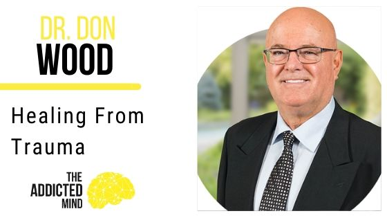 93 Healing from Trauma with Dr. Don Wood