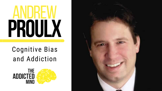 101 Cognitive Bias and Addiction with Andrew Proulx
