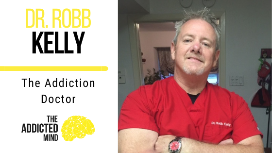 105 The Addiction Doctor with Dr. Robb Kelly