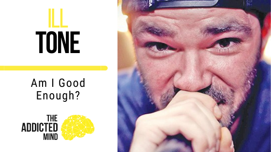 108: Am I Good Enough? with ILL TONE